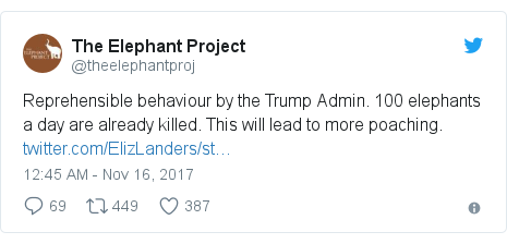 Twitter post by @theelephantproj: Reprehensible behaviour by the Trump Admin. 100 elephants a day are already killed. This will lead to more poaching.