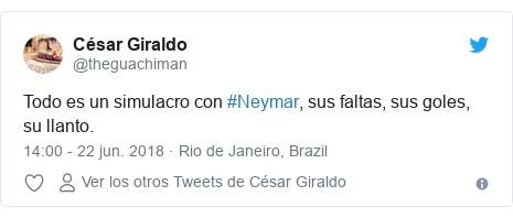 Publicación de Twitter por @theguachiman: Todo es un simulacro con #Neymar, sus faltas, sus goles, su llanto.