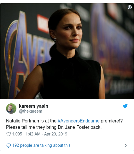Twitter post by @thekareem: Natalie Portman is at the #AvengersEndgame premiere!? Please tell me they bring Dr. Jane Foster back.