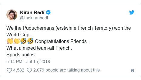 Twitter post by @thekiranbedi: We the Puducherrians (erstwhile French Territory) won the World Cup. 👏👏🤣🤣 Congratulations Friends. What a mixed team-all French.Sports unites.