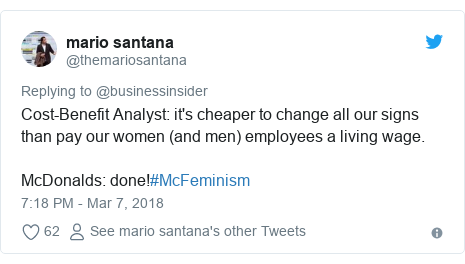 Twitter post by @themariosantana: Cost-Benefit Analyst  it's cheaper to change all our signs than pay our women (and men) employees a living wage.McDonalds  done!#McFeminism
