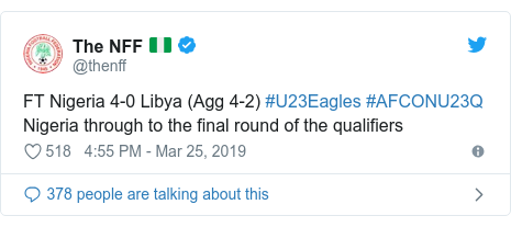 Twitter post by @thenff: FT Nigeria 4-0 Libya (Agg 4-2) #U23Eagles #AFCONU23Q Nigeria through to the final round of the qualifiers