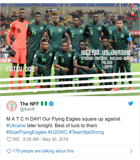 Twitter post by @thenff: M A T C H DAY! Our Flying Eagles square up against #Ukraine later tonight. Best of luck to them. #SoarFlyingEagles #U20WC #Team9jaStrong