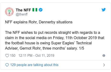 Twitter post by @thenff: NFF explains Rohr, Dennerby situations The NFF wishes to put records straight with regards to a claim in the social media on Friday, 11th October 2019 that the football house is owing Super Eagles' Technical Adviser, Gernot Rohr, three months' salary. 1/5