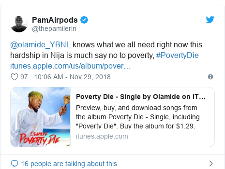 Twitter post by @thepamilerin: @olamide_YBNL knows what we all need right now this hardship in Nija is much say no to poverty, #PovertyDie