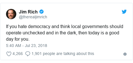 Twitter post by @therealjimrich: If you hate democracy and think local governments should operate unchecked and in the dark, then today is a good day for you.