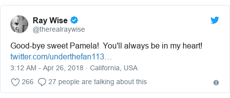 Twitter post by @therealraywise: Good-bye sweet Pamela!  You'll always be in my heart!
