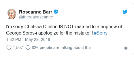 Twitter post by @therealroseanne: I'm sorry-Chelsea Clinton IS NOT married to a nephew of George Soros-i apologize for the mistake! ! #Sorry