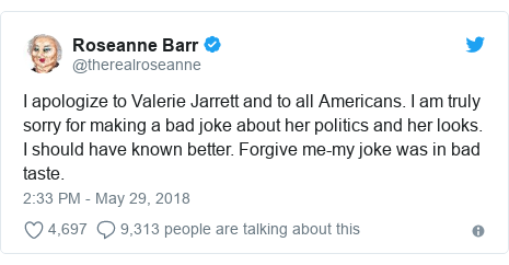 Twitter post by @therealroseanne: I apologize to Valerie Jarrett and to all Americans. I am truly sorry for making a bad joke about her politics and her looks. I should have known better. Forgive me-my joke was in bad taste.