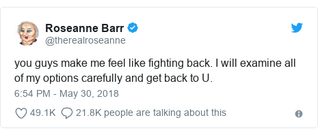 Twitter post by @therealroseanne: you guys make me feel like fighting back. I will examine all of my options carefully and get back to U.