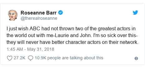Twitter post by @therealroseanne: I just wish ABC had not thrown two of the greatest actors in the world out with me-Laurie and John. I'm so sick over this-they will never have better character actors on their network.