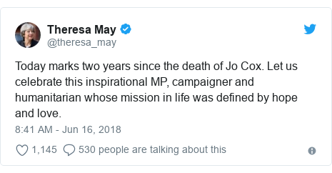 Twitter post by @theresa_may: Today marks two years since the death of Jo Cox. Let us celebrate this inspirational MP, campaigner and humanitarian whose mission in life was defined by hope and love.
