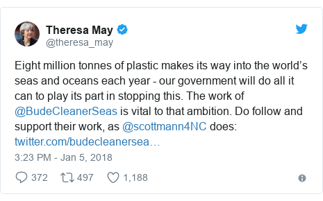 Twitter post by @theresa_may: Eight million tonnes of plastic makes its way into the world's seas and oceans each year - our government will do all it can to play its part in stopping this. The work of @BudeCleanerSeas is vital to that ambition. Do follow and support their work, as @scottmann4NC does