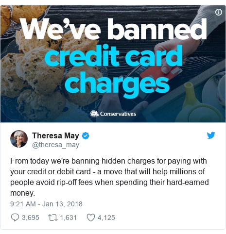 Twitter post by @theresa_may: From today we're banning hidden charges for paying with your credit or debit card - a move that will help millions of people avoid rip-off fees when spending their hard-earned money.