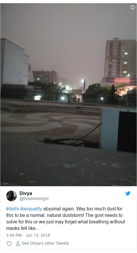 Twitter post by @thisdivinelight: #delhi #airquality abysmal again. Way too much dust for this to be a normal, natural duststorm! The govt needs to solve for this or we just may forget what breathing without masks felt like...