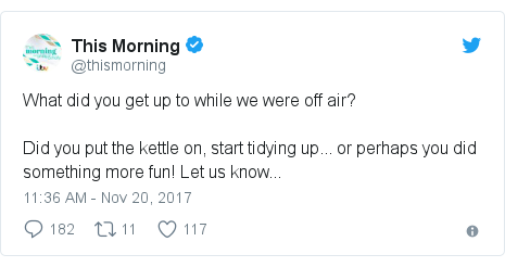 Twitter post by @thismorning: What did you get up to while we were off air?Did you put the kettle on, start tidying up... or perhaps you did something more fun! Let us know...