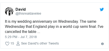 Twitter post by @thisrealdavelee: It is my wedding anniversary on Wednesday. The same Wednesday that England play in a world cup semi final. I've cancelled the table ...