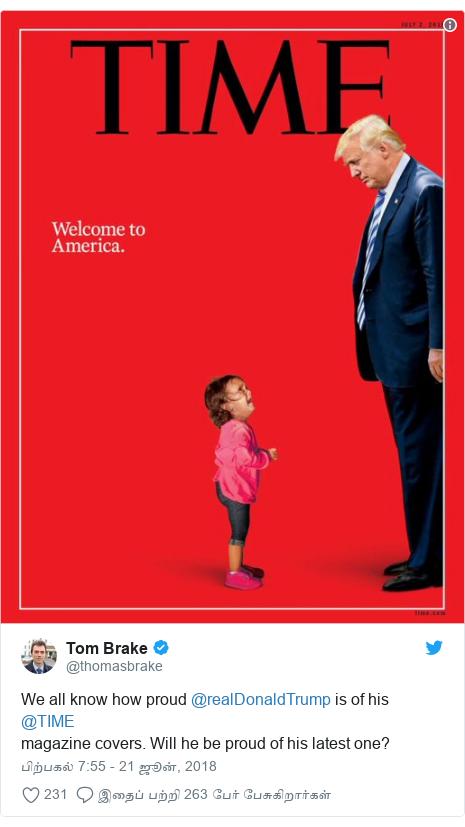 டுவிட்டர் இவரது பதிவு @thomasbrake: We all know how proud @realDonaldTrump is of his @TIMEmagazine covers. Will he be proud of his latest one?