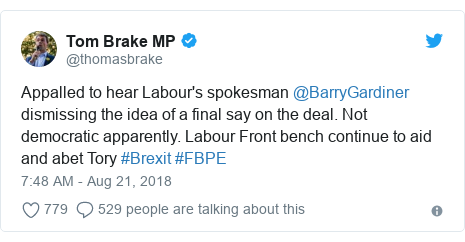 Twitter post by @thomasbrake: Appalled to hear Labour's spokesman @BarryGardiner dismissing the idea of a final say on the deal. Not democratic apparently. Labour Front bench continue to aid and abet Tory #Brexit #FBPE
