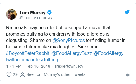 Twitter post by @thomascmurray: Raincoats may be cute, but to support a movie that promotes bullying to children with food allergies is disgusting. Shame on @SonyPictures for finding humor in bullying children like my daughter. Sickening. #BoycottPeterRabbit  @FoodAllergyBuzz @FoodAllergy