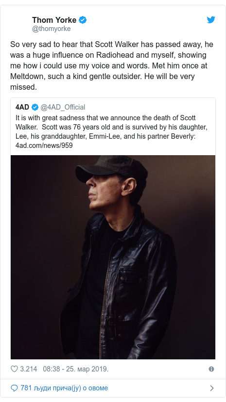 Twitter post by @thomyorke: So very sad to hear that Scott Walker has passed away, he was a huge influence on Radiohead and myself, showing me how i could use my voice and words. Met him once at Meltdown, such a kind gentle outsider. He will be very missed.