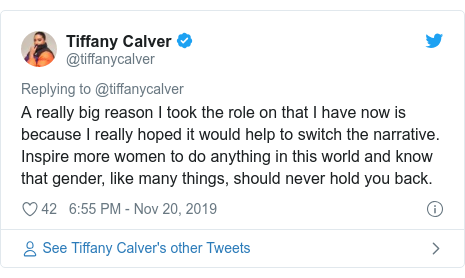 Twitter post by @tiffanycalver: A really big reason I took the role on that I have now is because I really hoped it would help to switch the narrative. Inspire more women to do anything in this world and know that gender, like many things, should never hold you back.
