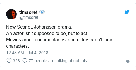 Twitter post by @timsoret: New Scarlett Johansson drama.An actor isn't supposed to be, but to act.Movies aren't documentaries, and actors aren't their characters.
