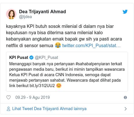 Twitter pesan oleh @tjdea: kayaknya KPI butuh sosok milenial di dalam nya biar keputusan nya bisa diterima sama milenial kalo kebanyakan angkatan emak bapak gw sih ya pasti acara netflix di sensor semua 😂