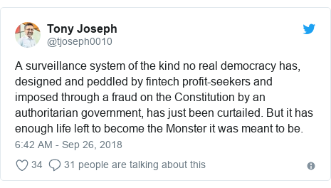 Twitter post by @tjoseph0010: A surveillance system of the kind no real democracy has, designed and peddled by fintech profit-seekers and imposed through a fraud on the Constitution by an authoritarian government, has just been curtailed. But it has enough life left to become the Monster it was meant to be.