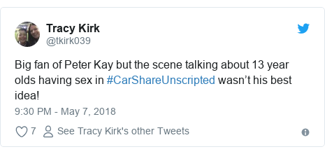 Twitter post by @tkirk039: Big fan of Peter Kay but the scene talking about 13 year olds having sex in #CarShareUnscripted wasn't his best idea!