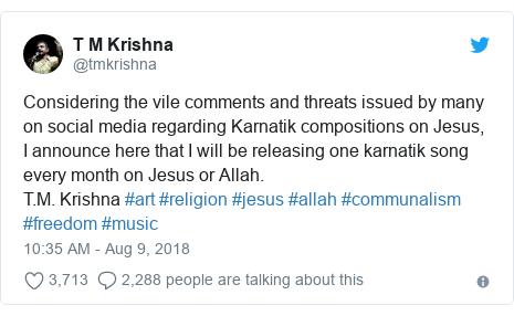 Twitter post by @tmkrishna: Considering the vile comments and threats issued by many on social media regarding Karnatik compositions on Jesus, I announce here that I will be releasing one karnatik song every month on Jesus or Allah. T.M. Krishna #art #religion #jesus #allah #communalism #freedom #music