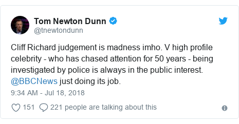 Twitter post by @tnewtondunn: Cliff Richard judgement is madness imho. V high profile celebrity - who has chased attention for 50 years - being investigated by police is always in the public interest. @BBCNews just doing its job.