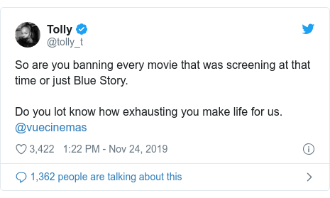 Twitter post by @tolly_t: So are you banning every movie that was screening at that time or just Blue Story. Do you lot know how exhausting you make life for us. @vuecinemas
