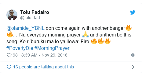 Twitter post by @tolu_fad: @olamide_YBNL don come again with another banger🔥🔥...  Na everyday morning prayer 🙏 and anthem be this song. Ko ri'buruku ma lo ya ilewa; Fire 🔥🔥🔥#PovertyDie #MorningPrayer