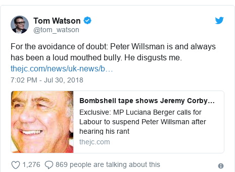 Twitter post by @tom_watson: For the avoidance of doubt  Peter Willsman is and always has been a loud mouthed bully. He disgusts me.