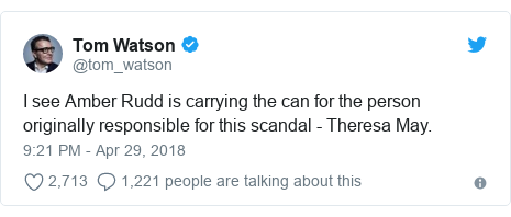 Twitter post by @tom_watson: I see Amber Rudd is carrying the can for the person originally responsible for this scandal - Theresa May.