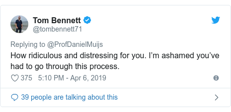 Twitter post by @tombennett71: How ridiculous and distressing for you. I'm ashamed you've had to go through this process.