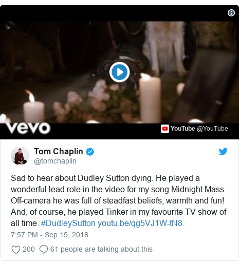 Twitter post by @tomchaplin: Sad to hear about Dudley Sutton dying. He played a wonderful lead role in the video for my song Midnight Mass. Off-camera he was full of steadfast beliefs, warmth and fun! And, of course, he played Tinker in my favourite TV show of all time. #DudleySutton