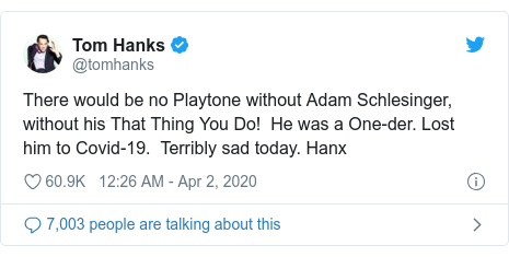 Twitter post by @tomhanks: There would be no Playtone without Adam Schlesinger, without his That Thing You Do!  He was a One-der. Lost him to Covid-19.  Terribly sad today. Hanx