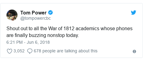 Twitter post by @tompowercbc: Shout out to all the War of 1812 academics whose phones are finally buzzing nonstop today.
