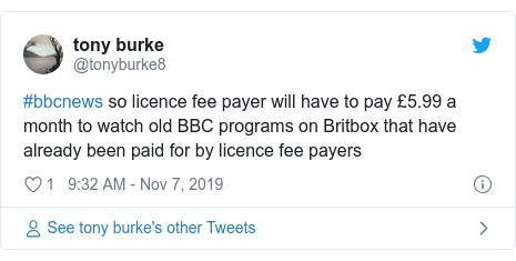 Twitter post by @tonyburke8: #bbcnews so licence fee payer will have to pay £5.99 a month to watch old BBC programs on Britbox that have already been paid for by licence fee payers
