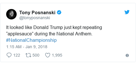 """Twitter waxaa daabacay @tonyposnanski: It looked like Donald Trump just kept repeating """"applesauce"""" during the National Anthem. #NationalChampionship"""