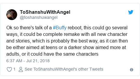 Twitter post by @toshanshuwangel: Ok so there's talk of a #Buffy reboot, this could go several ways, it could be complete remake with all new character and stories, which is probably the best way, as it can then be either aimed at teens or a darker show aimed more at adults, or it could have the same characters