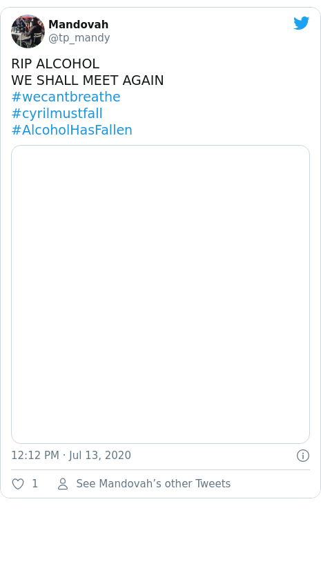 Twitter post by @tp_mandy: RIP ALCOHOLWE SHALL MEET AGAIN#wecantbreathe #cyrilmustfall#AlcoholHasFallen