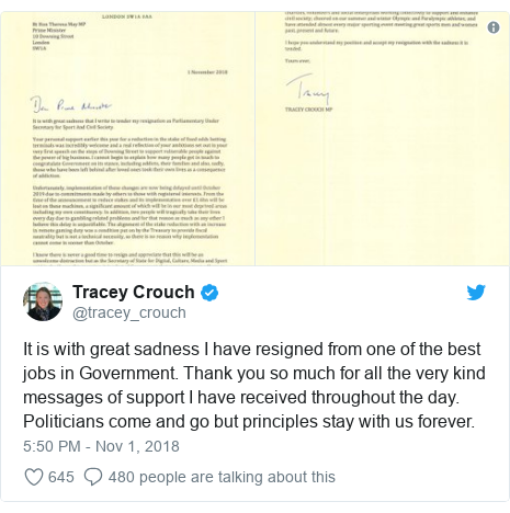 Twitter post by @tracey_crouch: It is with great sadness I have resigned from one of the best jobs in Government. Thank you so much for all the very kind messages of support I have received throughout the day. Politicians come and go but principles stay with us forever.
