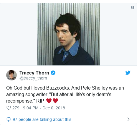 "Twitter post by @tracey_thorn: Oh God but I loved Buzzcocks. And Pete Shelley was an amazing songwriter. ""But after all life's only death's recompense."" RIP ♥️♥️"