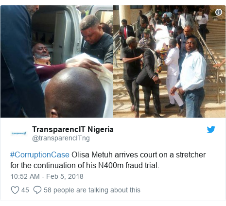 Twitter post by @transparencITng: #CorruptionCase Olisa Metuh arrives court on a stretcher for the continuation of his N400m fraud trial.