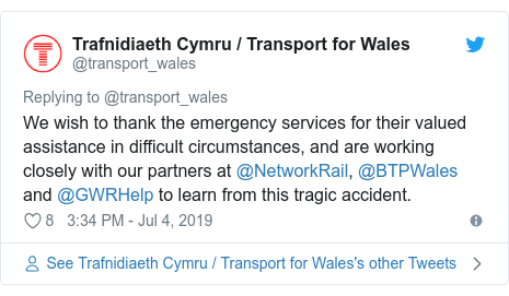 Twitter post by @transport_wales: We wish to thank the emergency services for their valued assistance in difficult circumstances, and are working closely with our partners at @NetworkRail, @BTPWales and @GWRHelp to learn from this tragic accident.