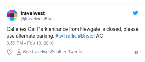 Twitter post by @travelwestEng: Galleries Car Park entrance from Newgate is closed, please use alternate parking. #twTraffic #Bristol AC