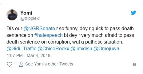 Twitter post by @tripplexl: Dis our @NGRSenate r so funny, dey r quick to pass death sentence on #hatespeech bt dey r very much afraid to pass death sentence on corruption, wat a pathetic situation. @Gidi_Traffic @ChicoRockx @jimidisu @Omojuwa.